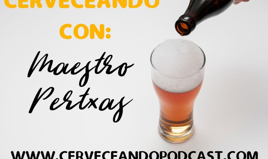 CERVECEANDO CON MAESTRO PERTXAS, LISTO PARA ESCUCHAR