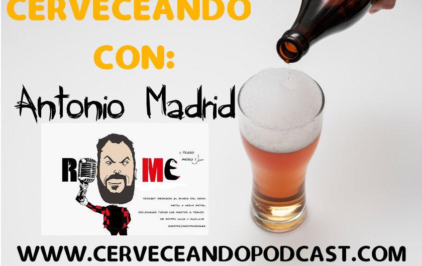CERVECEANDO CON ANTONIO MADRID ROCK ME, LISTO PARA ESCUCHAR